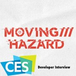 Moving Hazard Developer Interview | CES 2016